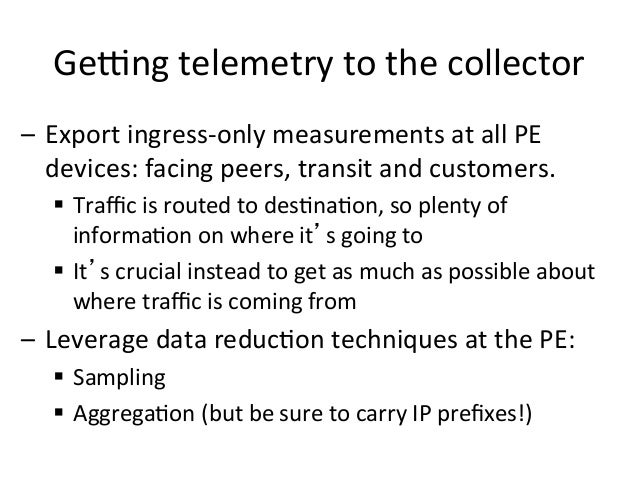 Getng  telemetry  to  the  collector   – Export  ingress-‐only  measurements  at  all  PE   device...