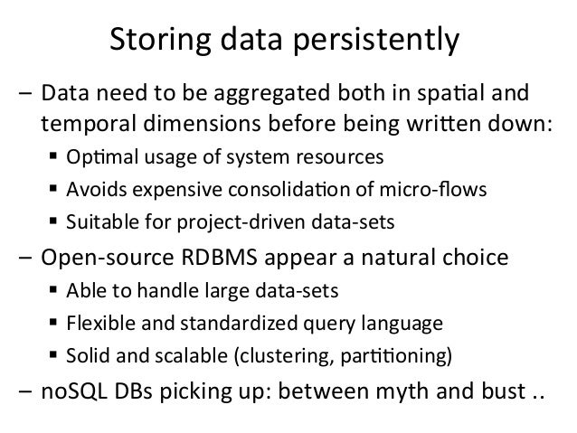 Storing  data  persistently     – Data  need  to  be  aggregated  both  in  spa>al  and   tempo...
