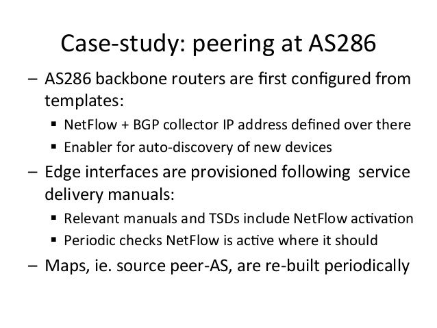 – AS286  backbone  routers  are  first  configured  from   templates:   § NetFlow  +  BGP  collecto...