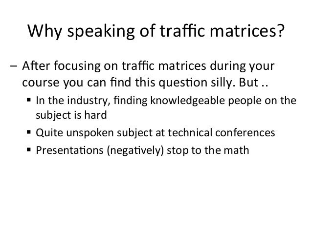 Why  speaking  of  traffic  matrices?   – A;er  focusing  on  traffic  matrices  during  your   cours...