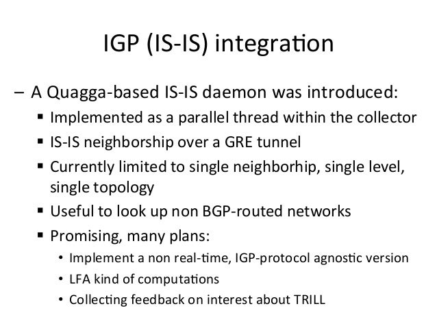IGP  (IS-‐IS)  integra>on   – A  Quagga-‐based  IS-‐IS  daemon  was  introduced:   § Implemented ...