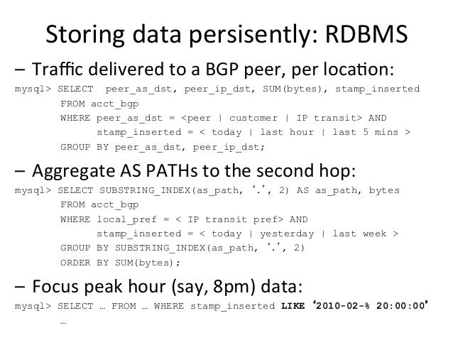 Storing  data  persisently:  RDBMS   – Traffic  delivered  to  a  BGP  peer,  per  loca>on: mysql> SE...