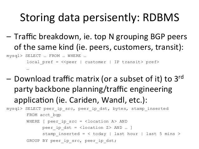 Storing  data  persisently:  RDBMS   – Traffic  breakdown,  ie.  top  N  grouping  BGP  peers   of...