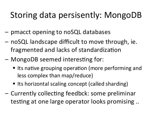 Storing  data  persisently:  MongoDB   – pmacct  opening  to  noSQL  databases   – noSQL  landscape...