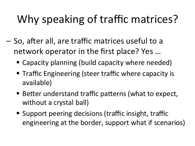 Why  speaking  of  traffic  matrices?   – So,  a;er  all,  are  traffic  matrices  useful  to  a  ...