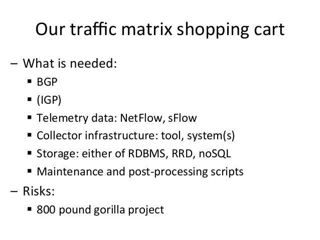 Our  traffic  matrix  shopping  cart   – What  is  needed:   § BGP   § (IGP)   § Telemetry  dat...
