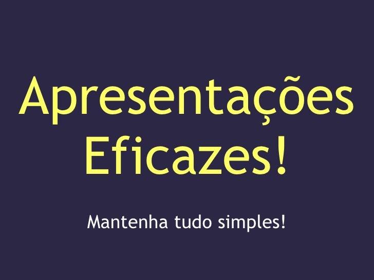 Apresentações Eficazes! Mantenha tudo simples!