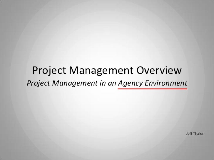 Project Management OverviewProject Management in an Agency Environment                                          Jeff Thaler