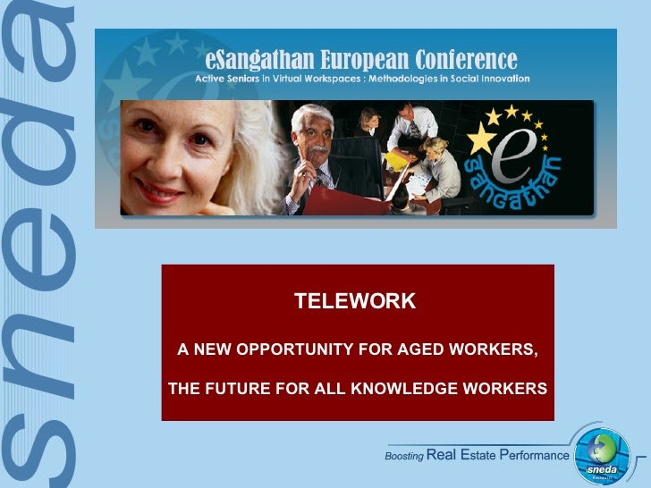 TELEWORK  A NEW OPPORTUNITY FOR AGED WORKERS, THE FUTURE FOR ALL KNOWLEDGE WORKERS
