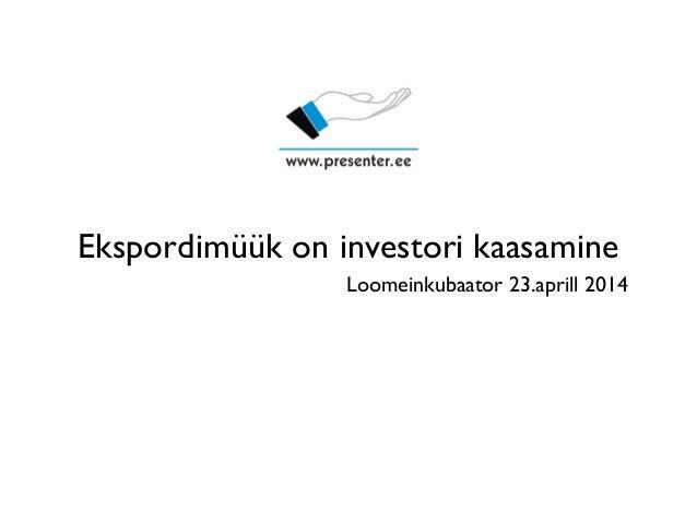 Ekspordimüük on investori kaasamine Loomeinkubaator 23.aprill 2014
