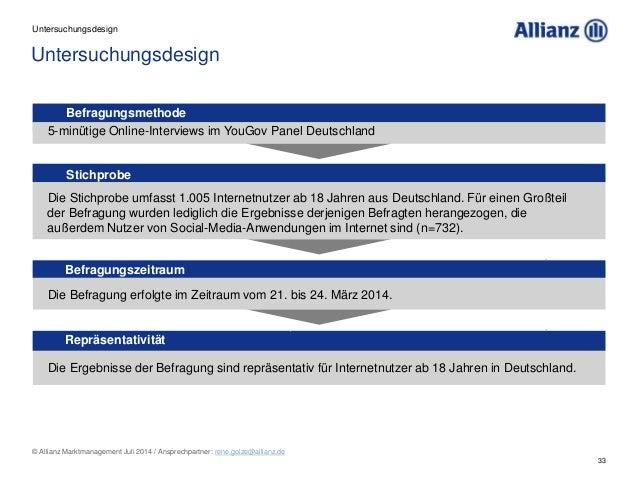 33 © Allianz Marktmanagement Juli 2014 / Ansprechpartner: rene.golze@allianz.de Befragungszeitraum Die Befragung erfolgte ...