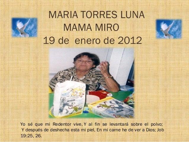 MARIA TORRES LUNA              MAMA MIRO          19 de enero de 2012Yo sé que mi Redentor vive,Y al fin se levantará sob...