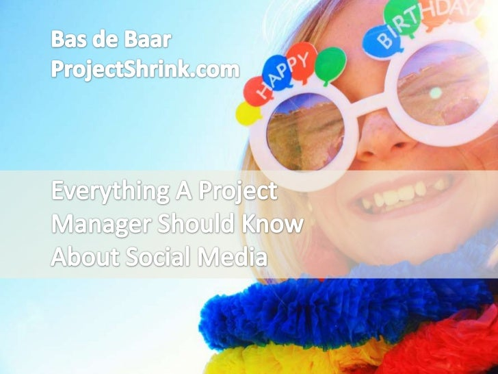 Bas de Baar<br />ProjectShrink.com<br />Everything A Project Manager Should Know About Social Media<br />