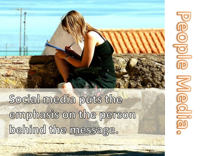 People Media.<br />Social media puts the emphasis on the person behind the message.<br />