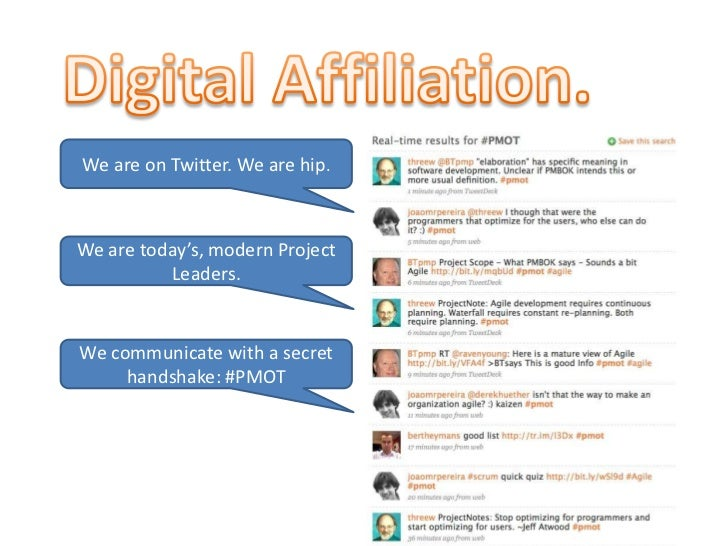 Digital Affiliation.<br />We are on Twitter. We are hip.<br />We are today's, modern Project Leaders.<br />We communicate ...
