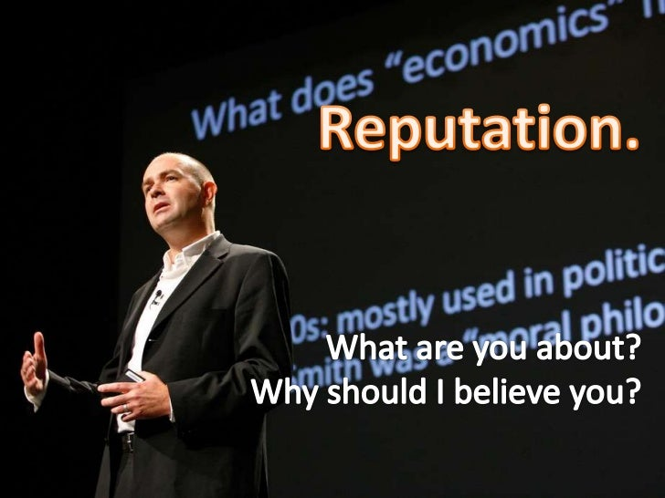 Reputation.<br />What are you about?<br />Why should I believe you?<br />