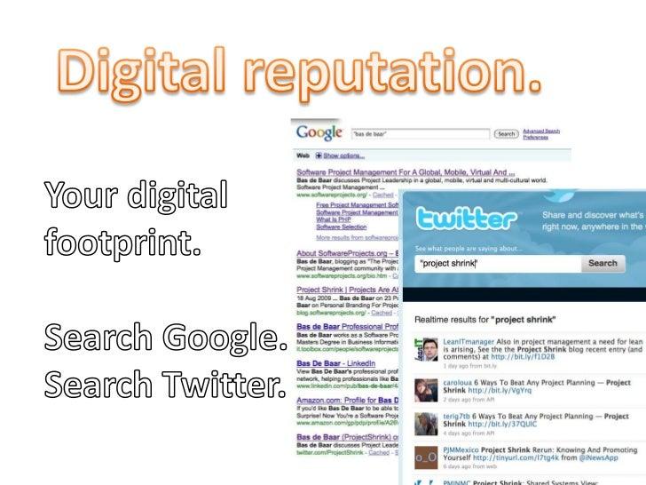 Digital reputation.<br />Your digital <br />footprint.<br />Search Google. <br />Search Twitter.<br />