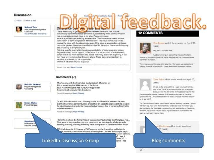 Digital feedback.<br />LinkedIn Discussion Group<br />Blog comments<br />