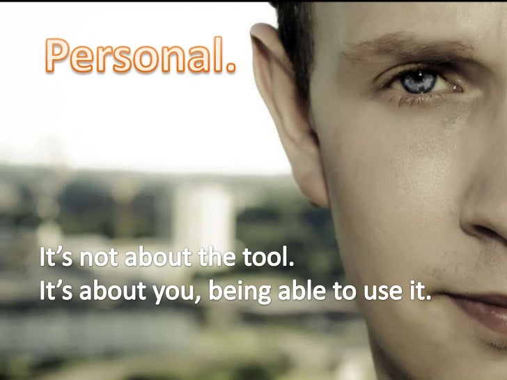 Personal.<br />It's not about the tool.<br />It's about you, being able to use it.<br />