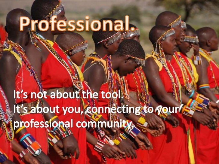 Professional.<br />It's not about the tool.<br />It's about you, connecting to your professional community. <br />