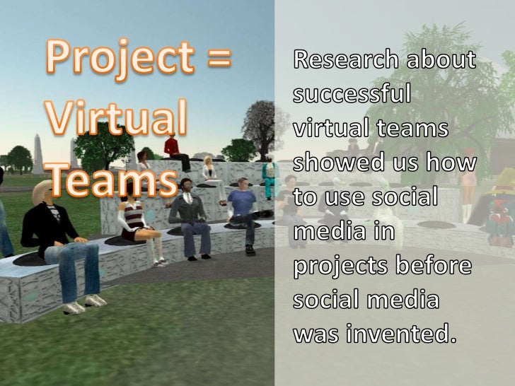 Project = <br />Virtual <br />Teams<br />Research about successful virtual teams showed us how to use social media in proj...