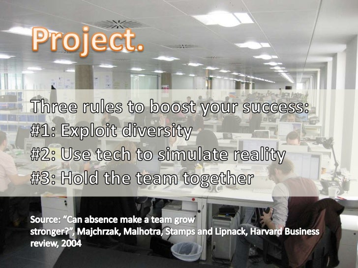 Project.<br />Three rules to boost your success:<br />#1: Exploit diversity<br />#2: Use tech to simulate reality<br />#3:...