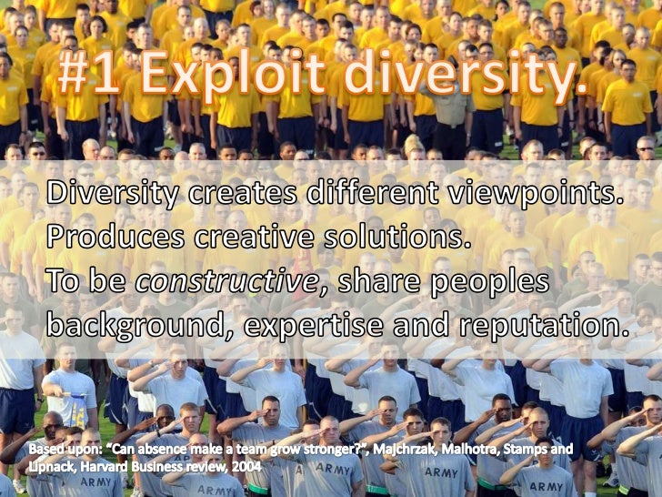 #1 Exploit diversity.<br />Diversity creates different viewpoints.<br />Produces creative solutions.<br />To be constructi...