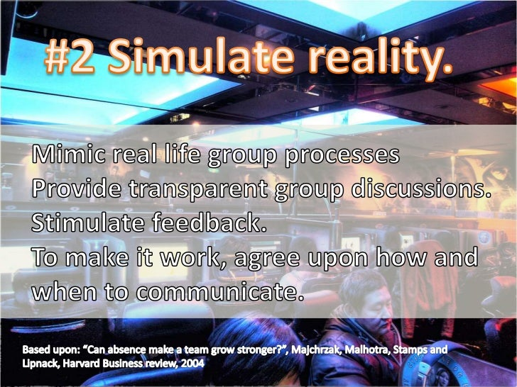 #2 Simulate reality.<br />Mimic real life group processes<br />Provide transparent group discussions.<br />Stimulate feedb...