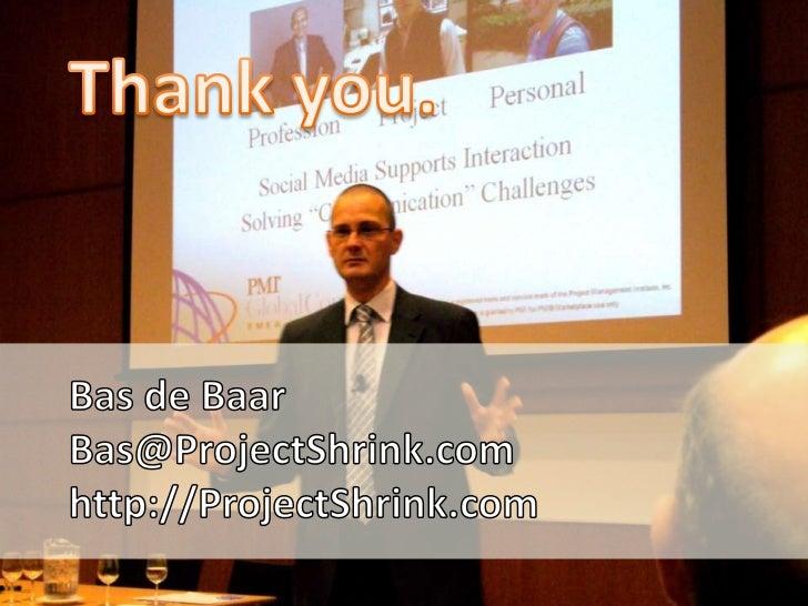 Thank you.<br />Bas de Baar<br />Bas@ProjectShrink.com<br />http://ProjectShrink.com<br />
