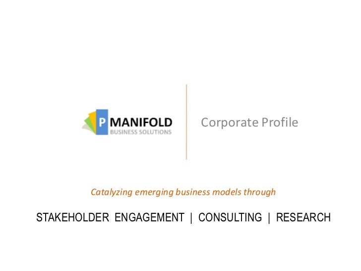 Corporate Profile        Catalyzing emerging business models throughSTAKEHOLDER ENGAGEMENT | CONSULTING | RESEARCH