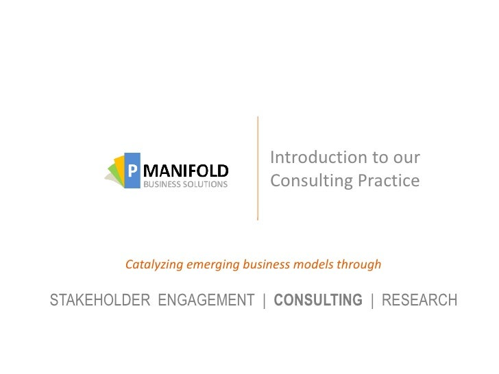 Introduction to our                                Consulting Practice        Catalyzing emerging business models throughS...