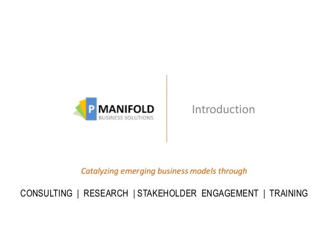 Introduction  Catalyzing emerging business models through  CONSULTING | RESEARCH | STAKEHOLDER ENGAGEMENT | TRAINING