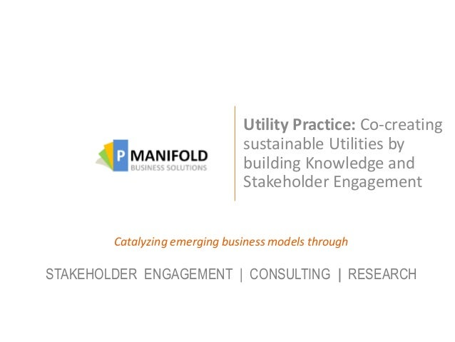 Utility Practice: Co-creating sustainable Utilities by building Knowledge and Stakeholder Engagement Catalyzing emerging b...