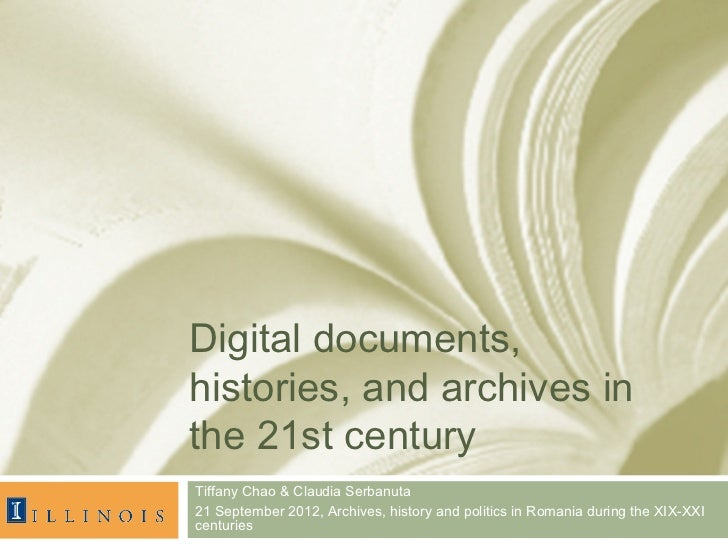 Digital documents,histories, and archives inthe 21st centuryTiffany Chao & Claudia Serbanuta21 September 2012, Archives, h...
