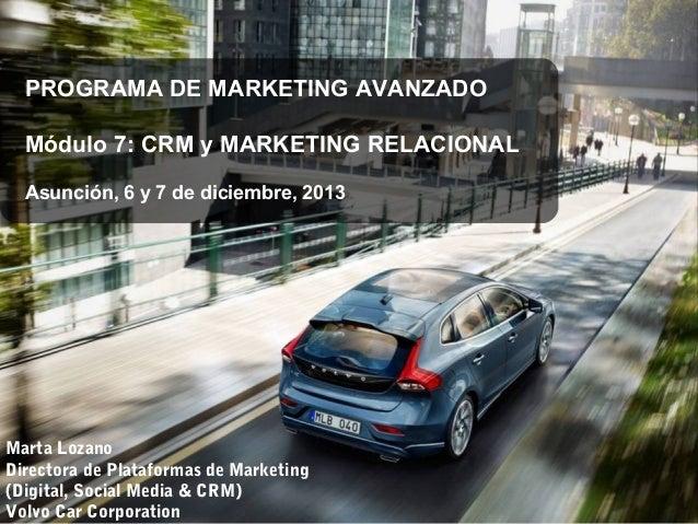 PROGRAMA DE MARKETING AVANZADO Módulo 7: CRM y MARKETING RELACIONAL Asunción, 6 y 7 de diciembre, 2013  Marta Lozano Direc...
