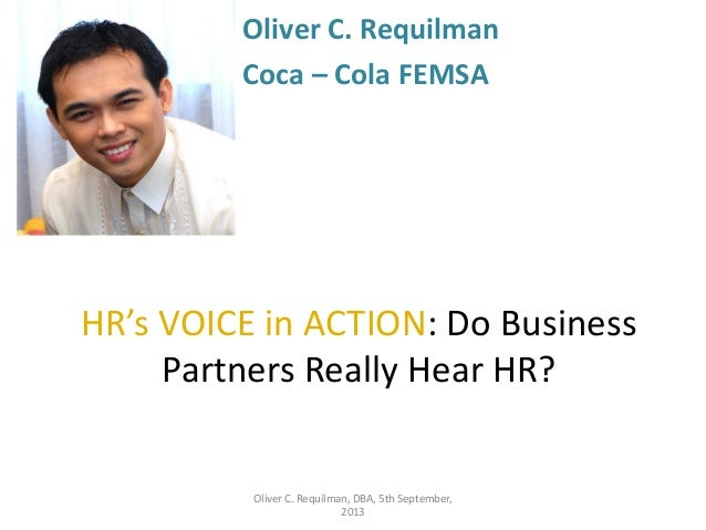 Oliver C. Requilman Coca – Cola FEMSA  HR's VOICE in ACTION: Do Business Partners Really Hear HR?  Oliver C. Requilman, DB...