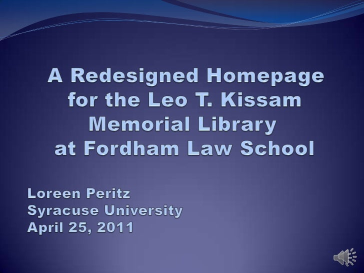 A Redesigned Homepage     for the Leo T. Kissam  Memorial Library at Fordham Law SchoolLoreen PeritzSyracuse UniversityApr...