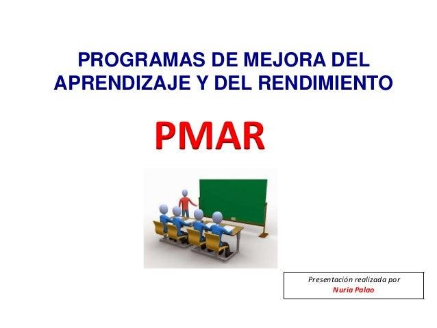 PROGRAMAS DE MEJORA DEL APRENDIZAJE Y DEL RENDIMIENTO PMAR Presentación realizada por Nuria Palao