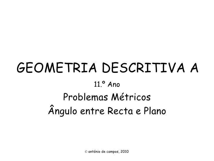 GEOMETRIA DESCRITIVA A 11.º Ano Problemas Métricos Ângulo entre Recta e Plano ©   antónio de campos, 2010