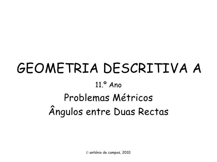 GEOMETRIA DESCRITIVA A 11.º Ano Problemas Métricos Ângulos entre Duas Rectas ©   antónio de campos, 2010
