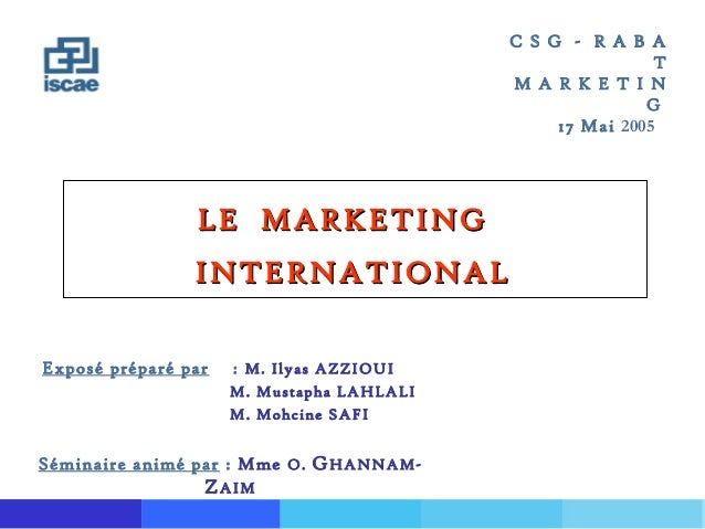 LE MARKETINGLE MARKETING INTERNATIONALINTERNATIONAL C S G - R A B A T M A R K E T I N G 17 Mai 2005 Exposé préparé par : M...