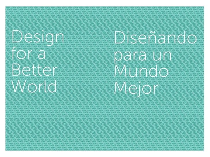 Design   Diseñandofor a    para unBetter   MundoWorld    Mejor