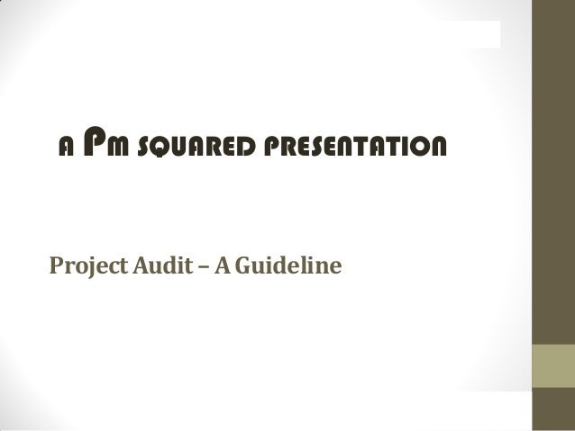 A PM SQUARED PRESENTATION ProjectAudit – A Guideline A PM SQUARED PRESENTATION