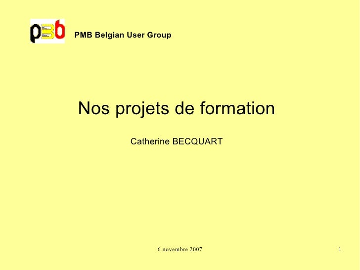 PMB Belgian User Group Nos projets de formation Catherine BECQUART