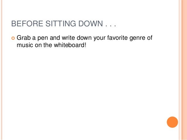 BEFORE SITTING DOWN . . .  Grab a pen and write down your favorite genre of music on the whiteboard!