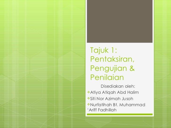 Tajuk 1: Pentaksiran, Pengujian & Penilaian <ul><li>Disediakan oleh: </li></ul><ul><li>Atiya Atiqah Abd Halim </li></ul><u...