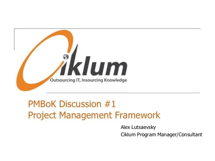 PMBoK Discussion #1Project Management Framework<br />Alex Lutsaevsky<br />Ciklum Program Manager/Consultant<br />