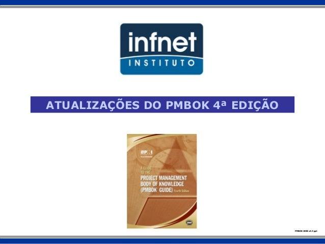 ATUALIZAÇÕES DO PMBOK 4ª EDIÇÃO PMBOK 2008 v4.7.ppt