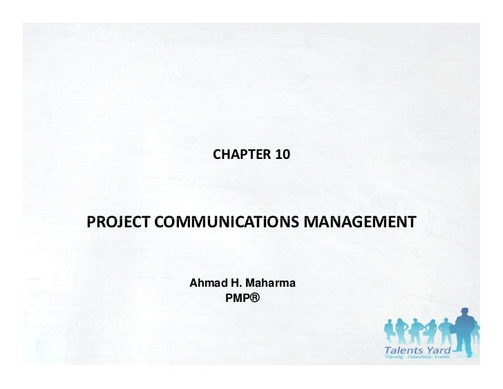 CHAPTER 10PROJECT COMMUNICATIONS MANAGEMENTPROJECT COMMUNICATIONS MANAGEMENT          Ahmad H. Maharma               PMP®