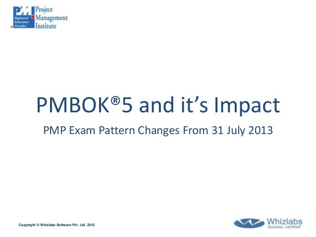 PMBOK®5 and it's Impact             PMP Exam Pattern Changes From 31 July 2013Copyright © Whizlabs Software Pvt. Ltd. 2013
